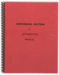 Montessori Matters: A Mathematics Manual